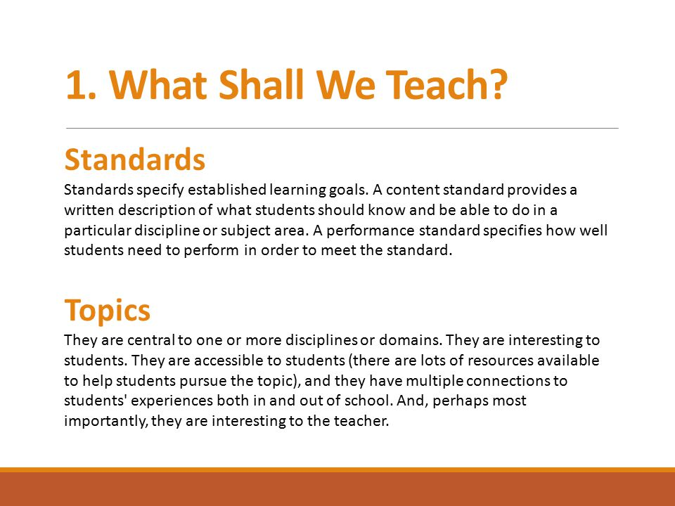 1. What Shall We Teach. Topics They are central to one or more disciplines or domains.