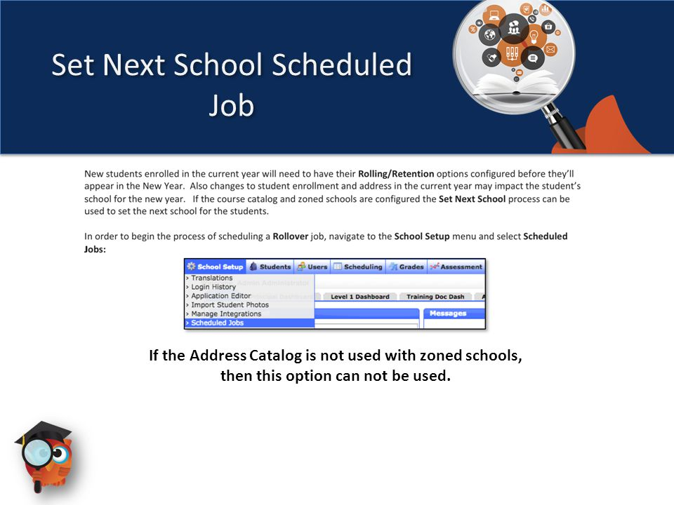 Set Next School Scheduled Job If the Address Catalog is not used with zoned schools, then this option can not be used.