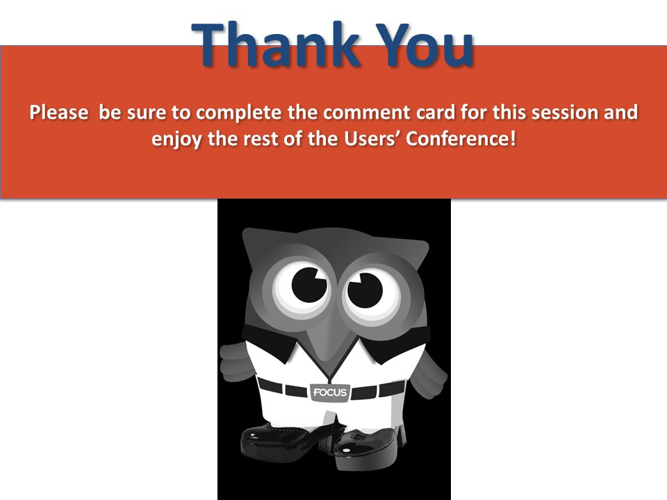 Thank You Please be sure to complete the comment card for this session and enjoy the rest of the Users' Conference!