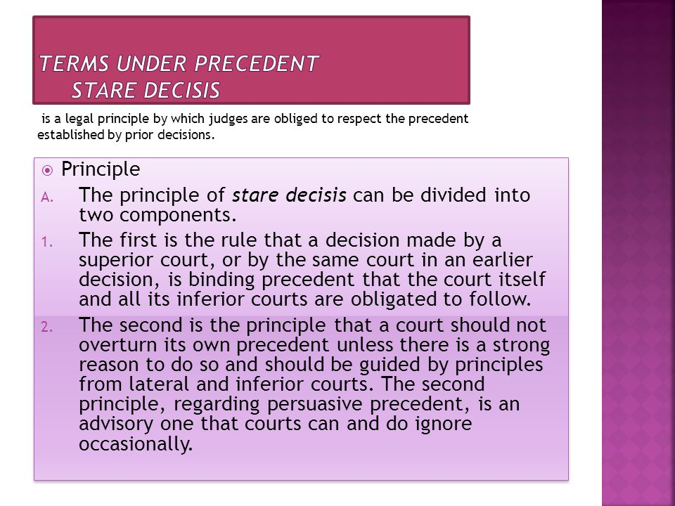 is a legal principle by which judges are obliged to respect the precedent established by prior decisions.