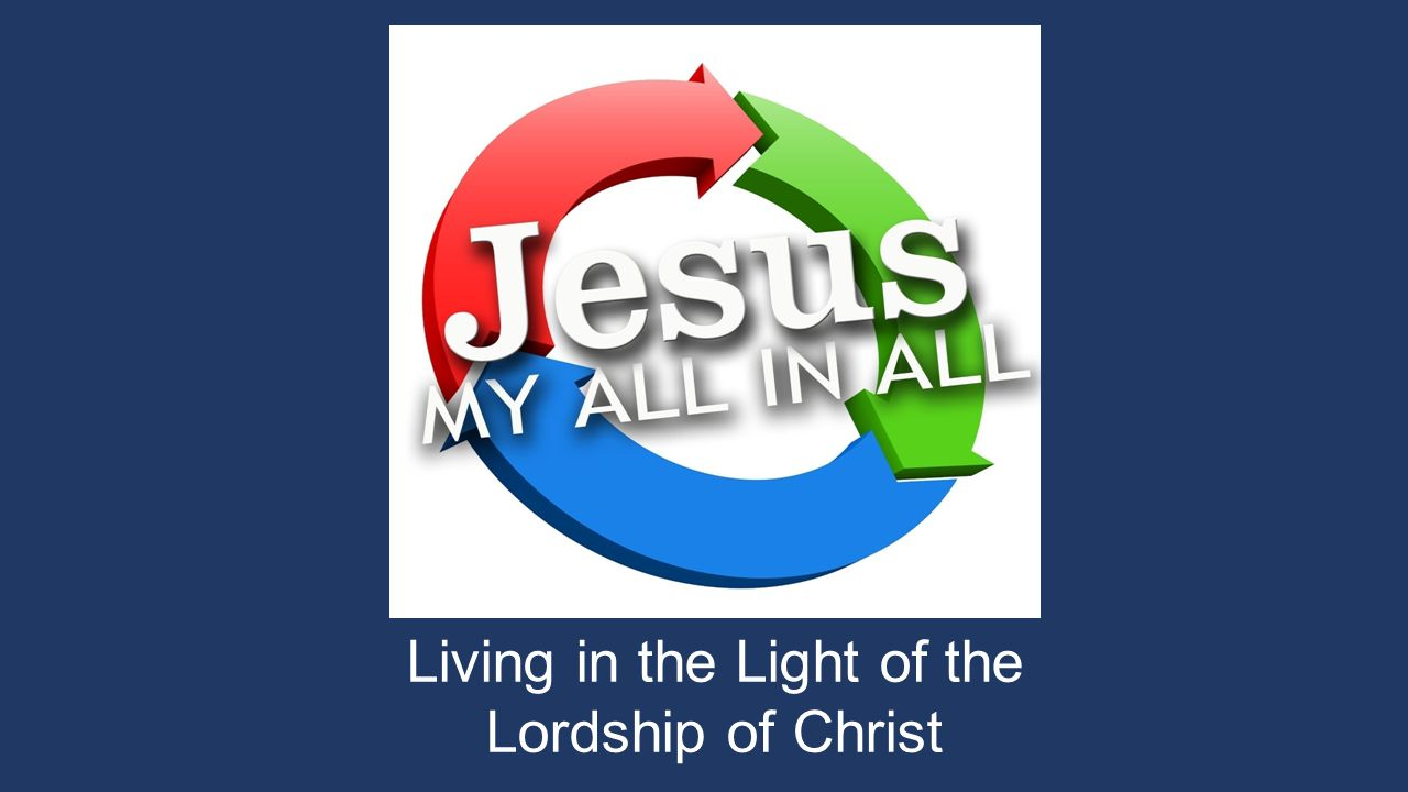 Living in the Light of the Lordship of Christ