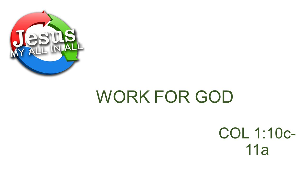 WORK FOR GOD COL 1:10c- 11a