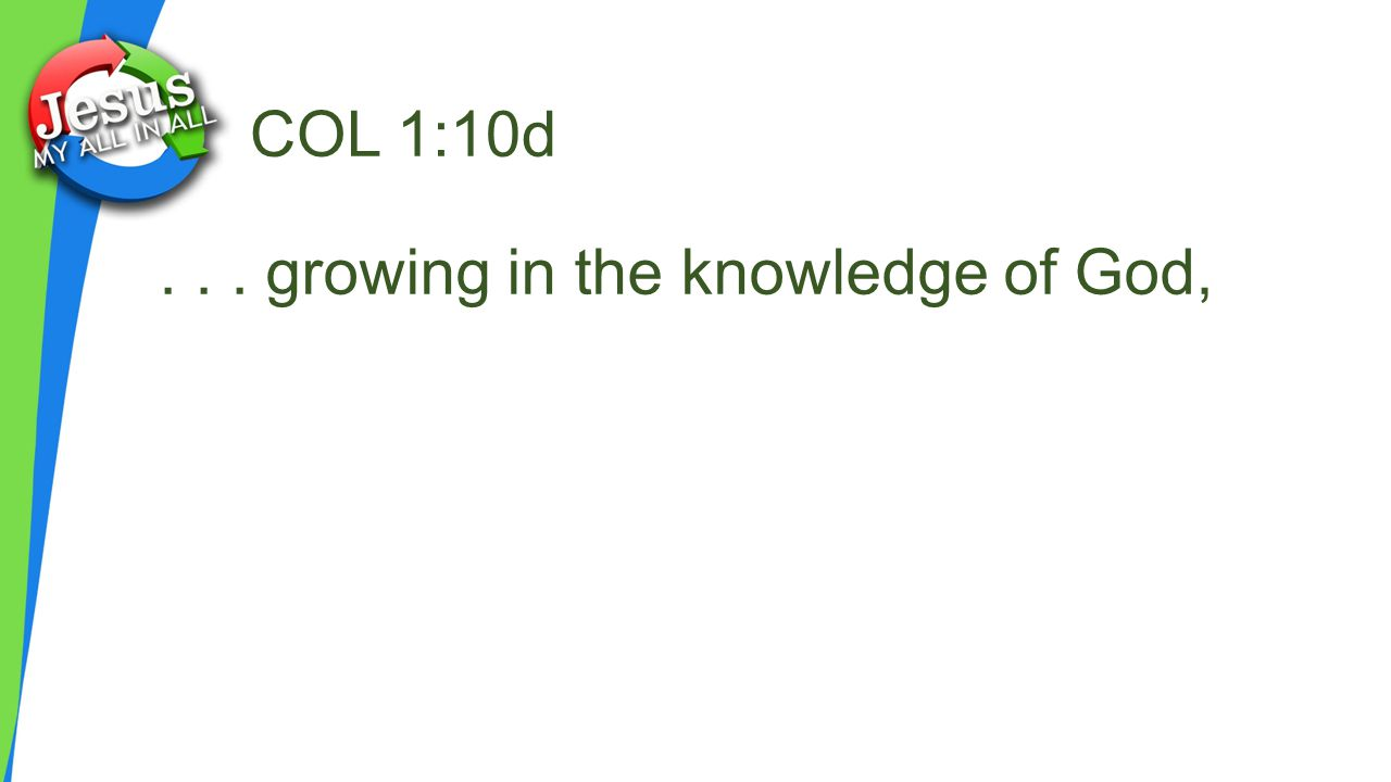 COL 1:10d... growing in the knowledge of God,