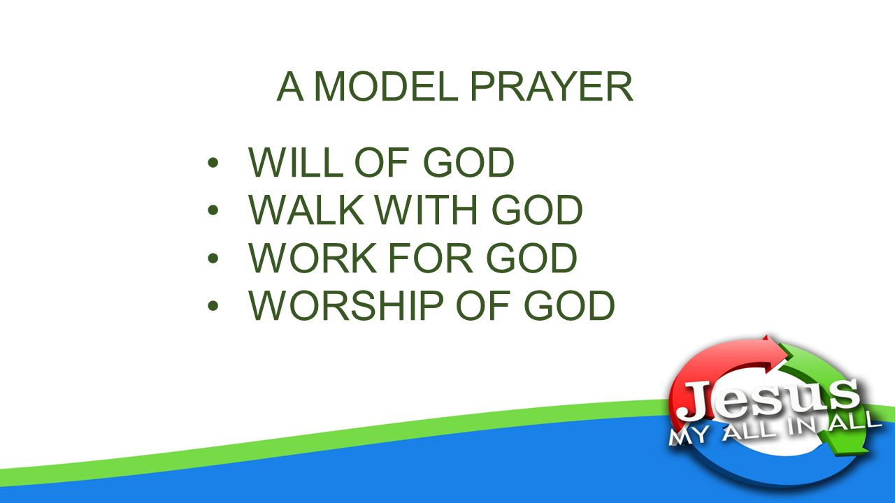 A MODEL PRAYER WILL OF GOD WALK WITH GOD WORK FOR GOD WORSHIP OF GOD