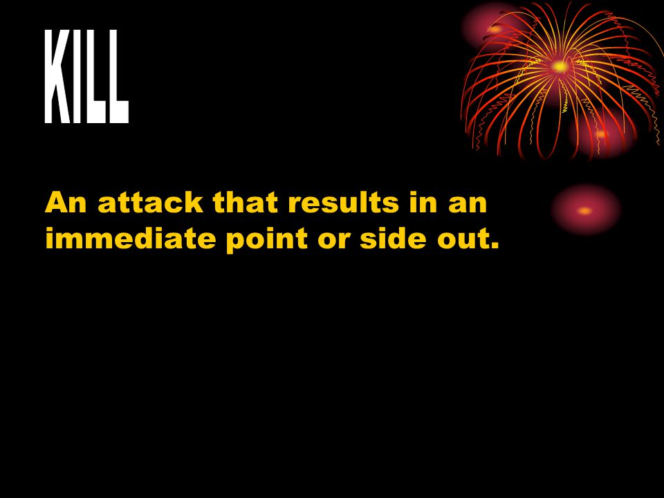 An attack that results in an immediate point or side out.