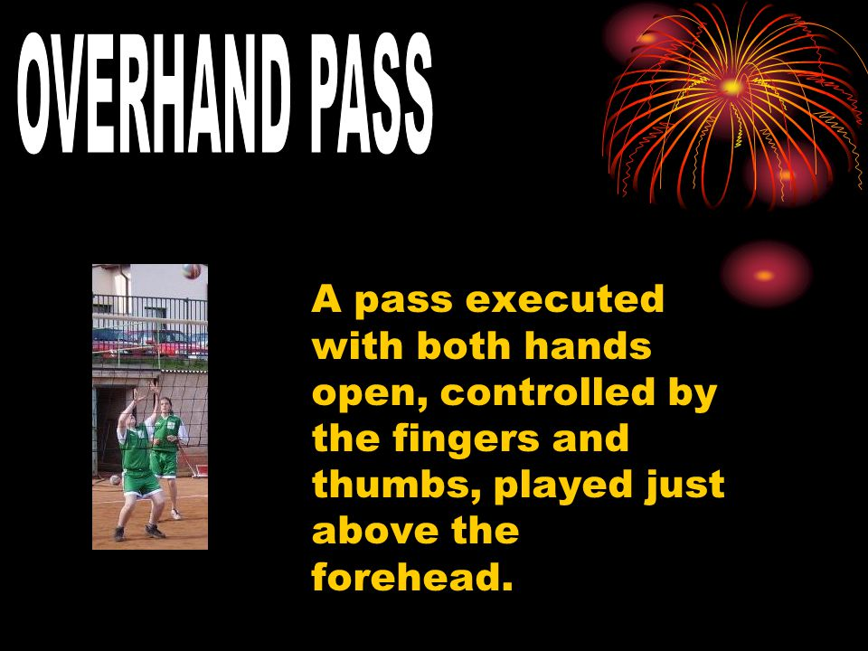 A pass executed with both hands open, controlled by the fingers and thumbs, played just above the forehead.