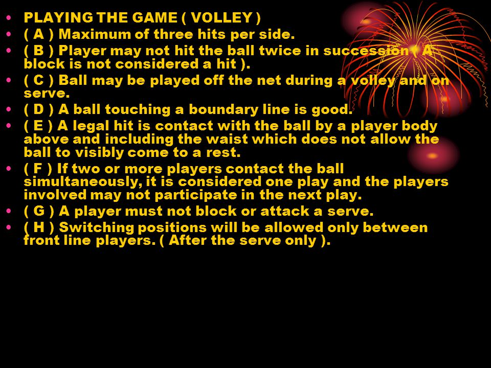 PLAYING THE GAME ( VOLLEY ) ( A ) Maximum of three hits per side.