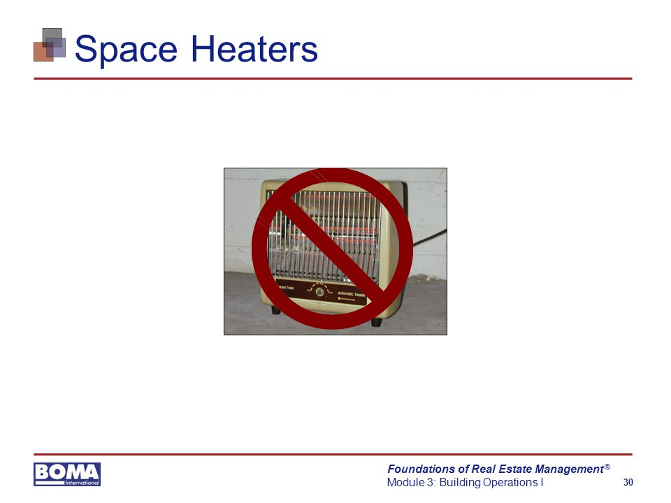 Foundations of Real Estate Management Module 3: Building Operations I 30 ® Space Heaters