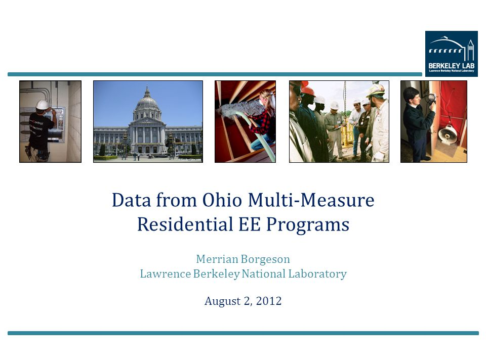 Data from Ohio Multi-Measure Residential EE Programs Merrian Borgeson Lawrence Berkeley National Laboratory August 2, 2012
