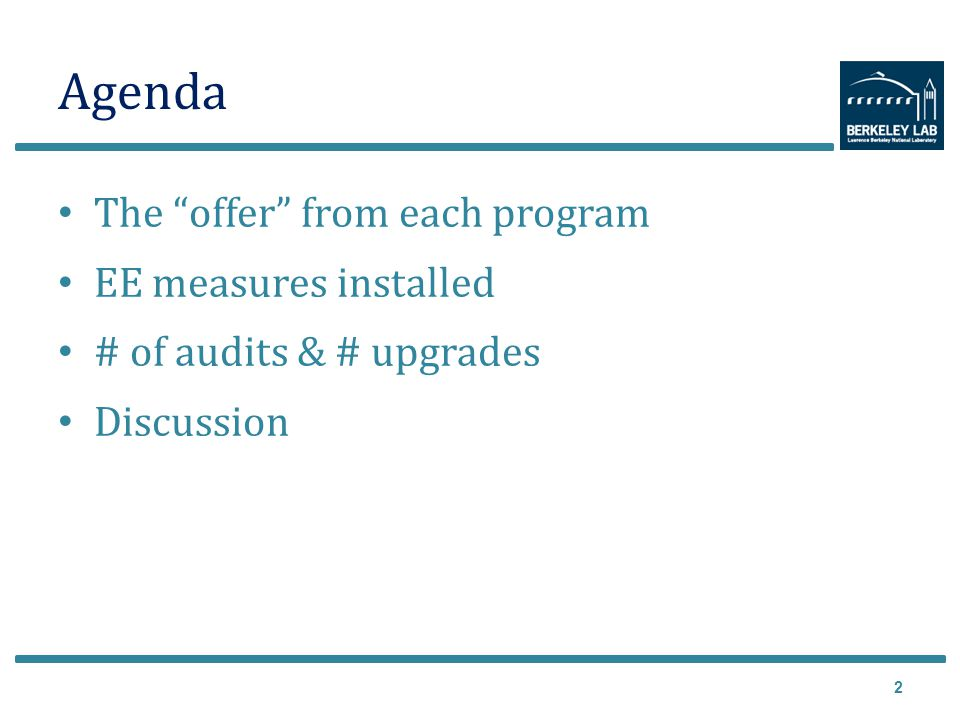 Agenda The offer from each program EE measures installed # of audits & # upgrades Discussion 2