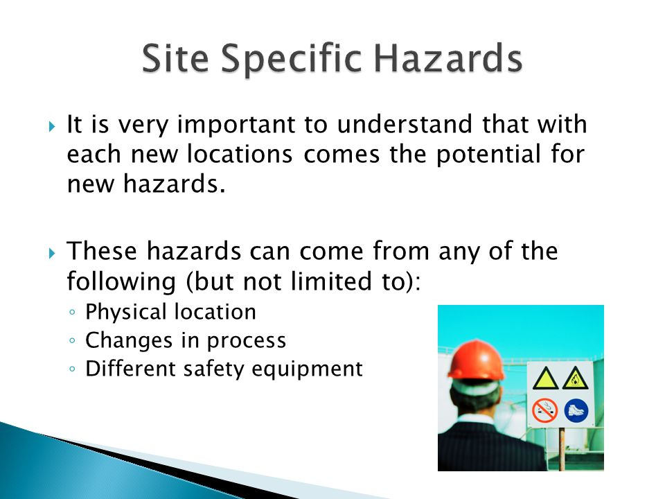  It is very important to understand that with each new locations comes the potential for new hazards.