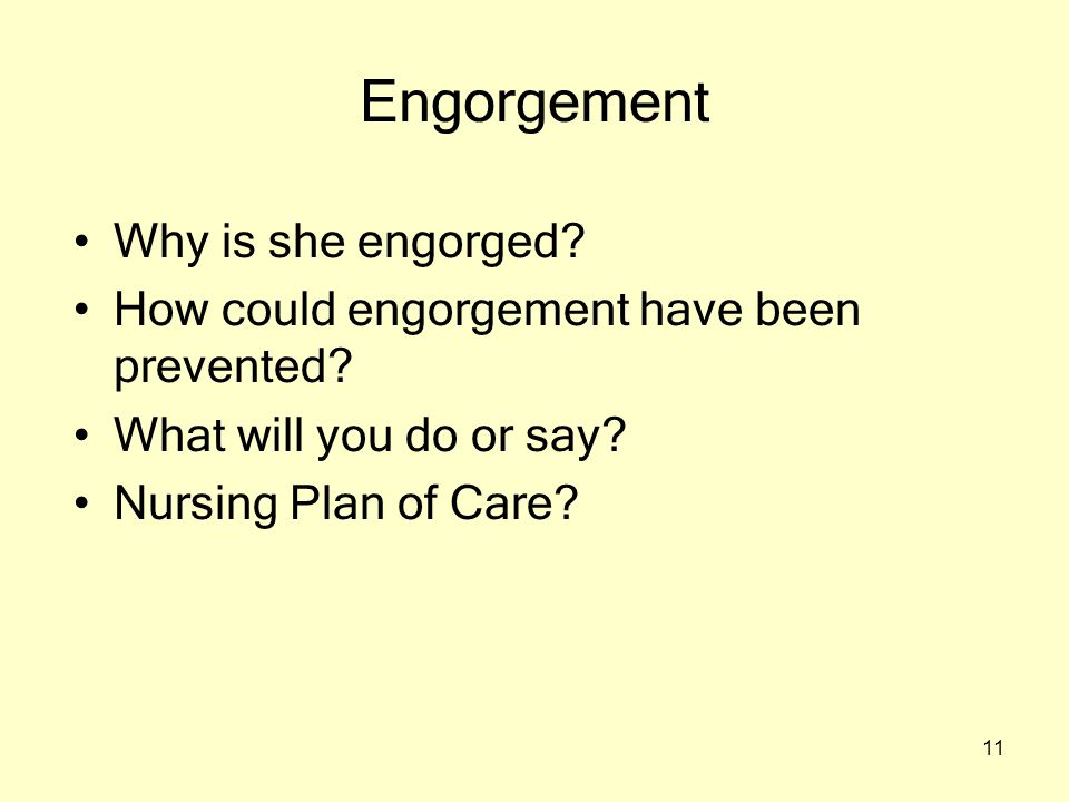 11 Engorgement Why is she engorged. How could engorgement have been prevented.
