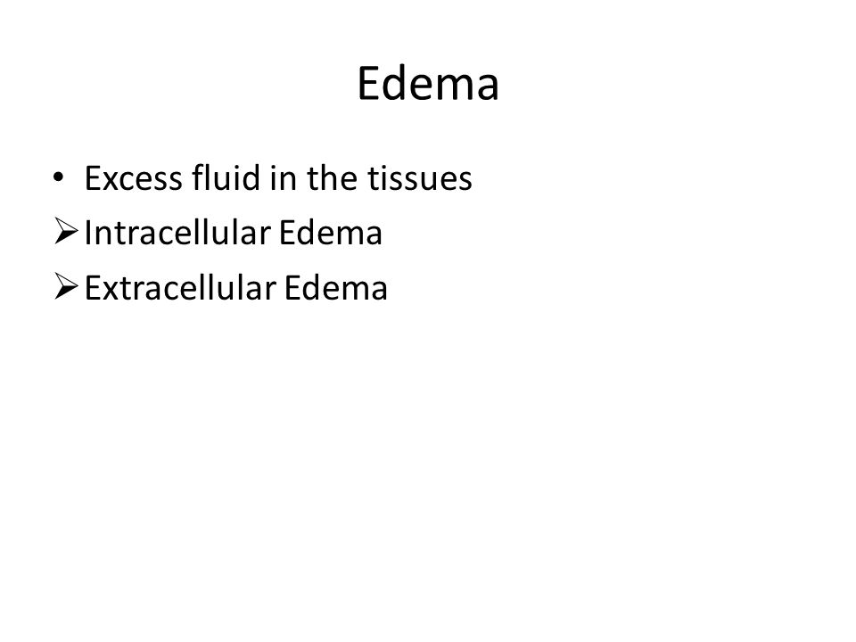 Edema Excess fluid in the tissues  Intracellular Edema  Extracellular Edema