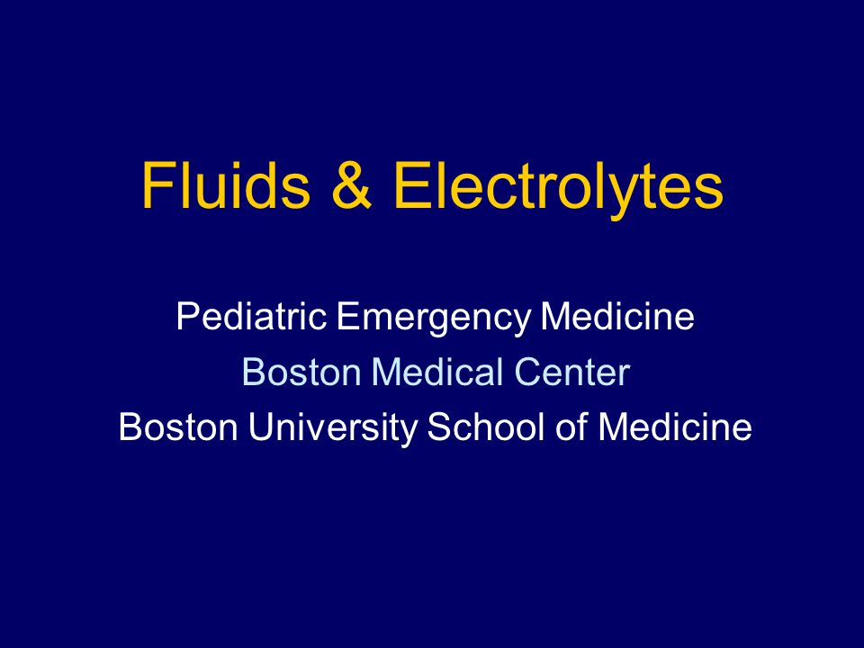 Fluids & Electrolytes Pediatric Emergency Medicine Boston Medical Center Boston University School of Medicine