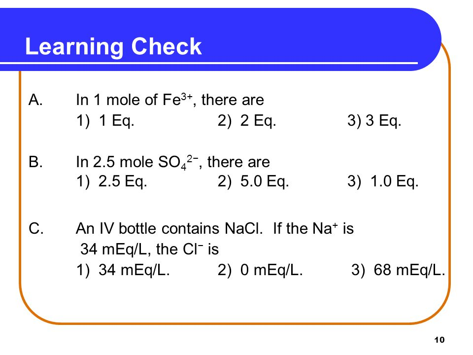 10 Learning Check A. In 1 mole of Fe 3+, there are 1) 1 Eq.2) 2 Eq.