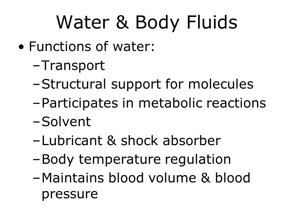 Water & The Body Fluids 60% of adult body weight -Water makes up ¾ of the weight of lean tissue -Water makes up ¼ of the weight of fat Copyright 2005 Wadsworth Group, a division of Thomson Learning