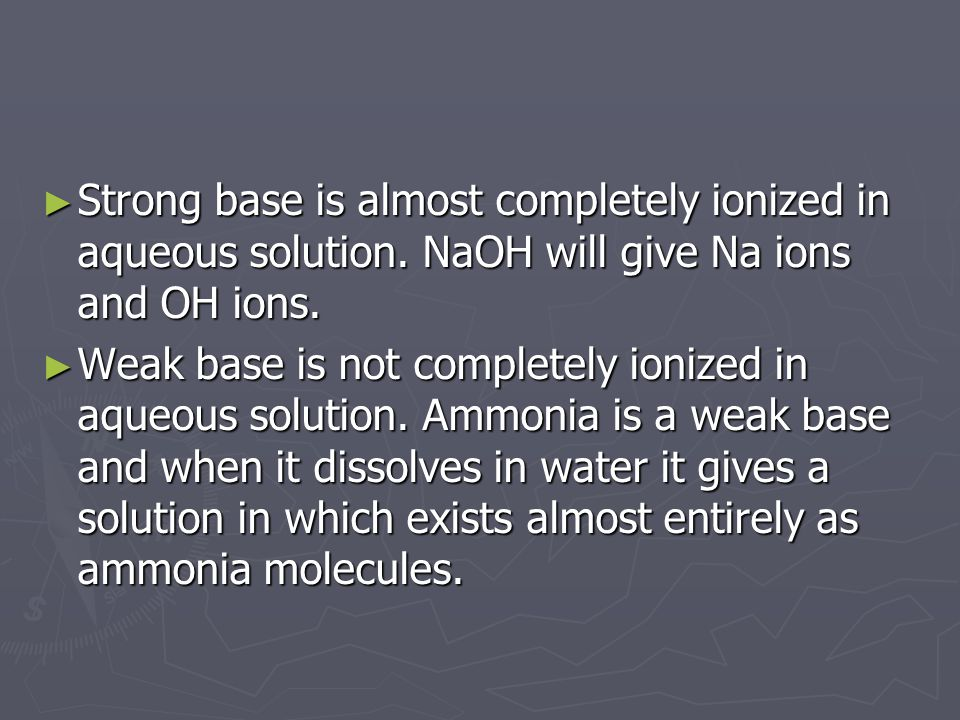 ► Strong base is almost completely ionized in aqueous solution.