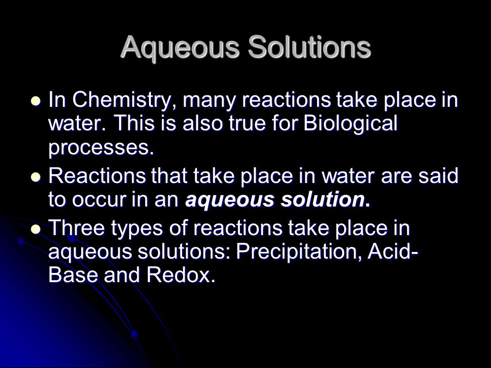 Aqueous Solutions In Chemistry, many reactions take place in water.