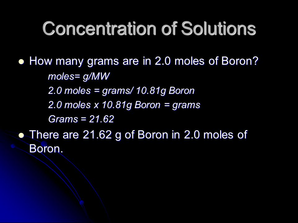 Concentration of Solutions How many grams are in 2.0 moles of Boron.