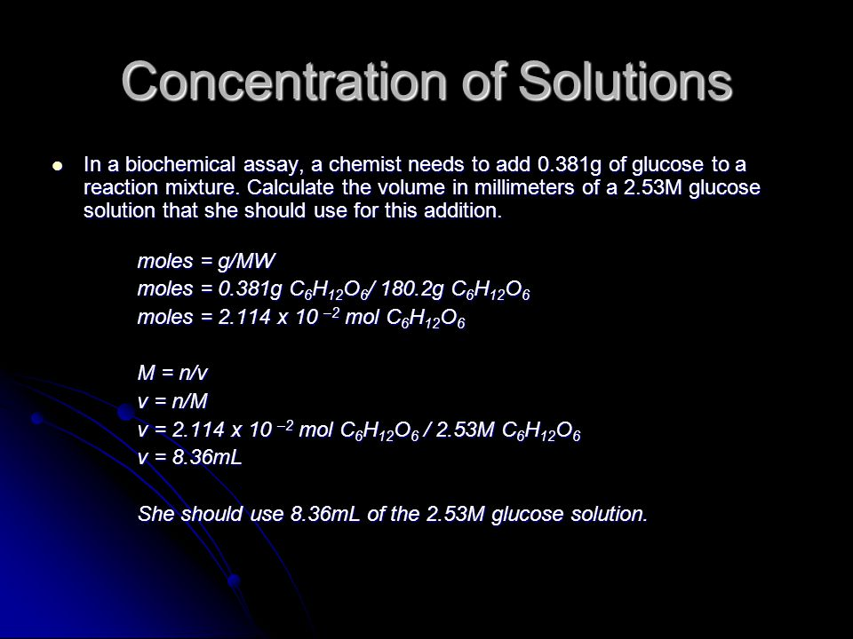 Concentration of Solutions In a biochemical assay, a chemist needs to add 0.381g of glucose to a reaction mixture.