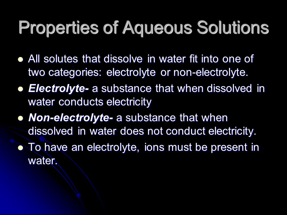 Properties of Aqueous Solutions All solutes that dissolve in water fit into one of two categories: electrolyte or non-electrolyte.