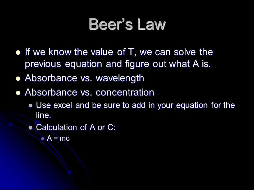 Beer's Law If we know the value of T, we can solve the previous equation and figure out what A is.