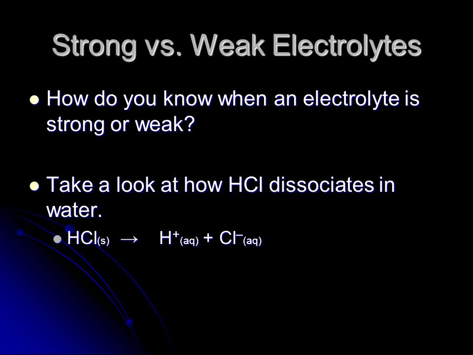 Strong vs. Weak Electrolytes How do you know when an electrolyte is strong or weak.