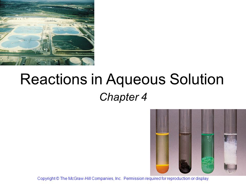 Reactions in Aqueous Solution Chapter 4 Copyright © The McGraw-Hill Companies, Inc.
