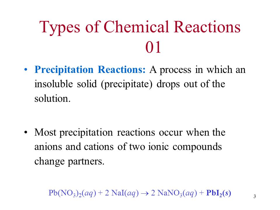 3 Types of Chemical Reactions 01 Precipitation Reactions: A process in which an insoluble solid (precipitate) drops out of the solution.