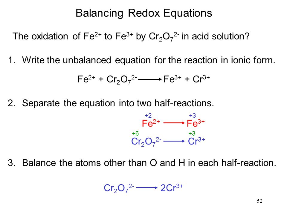 52 Balancing Redox Equations 1.Write the unbalanced equation for the reaction in ionic form.