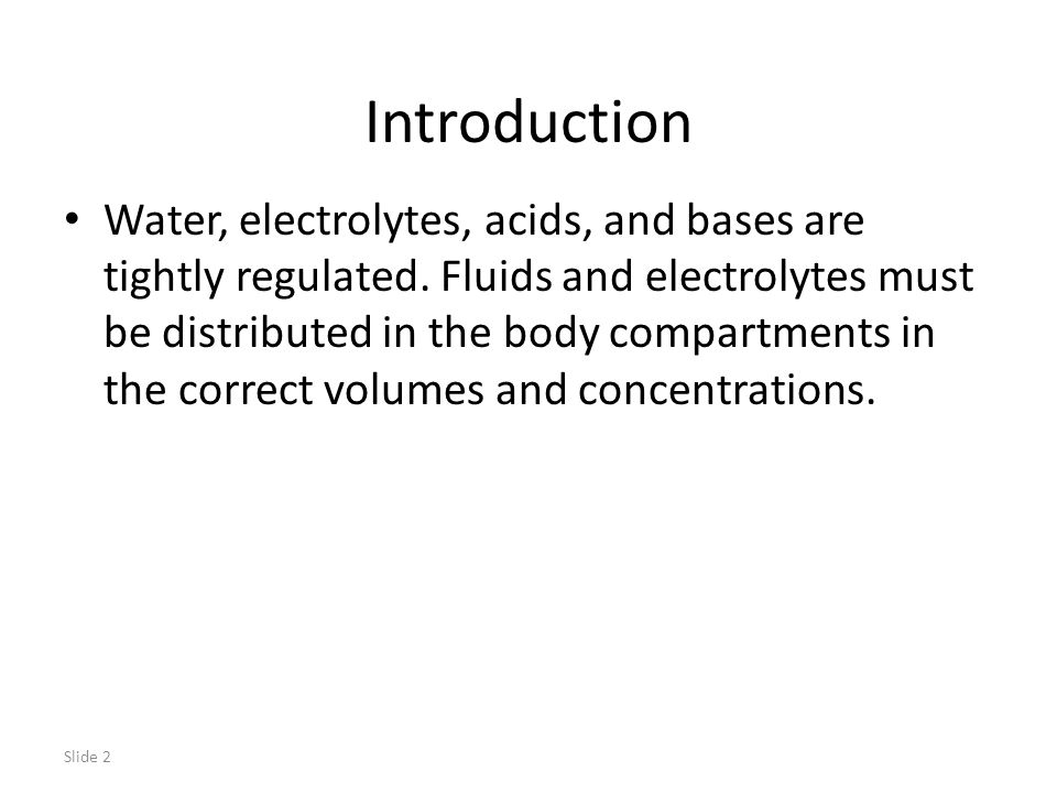 Slide 2 Introduction Water, electrolytes, acids, and bases are tightly regulated.