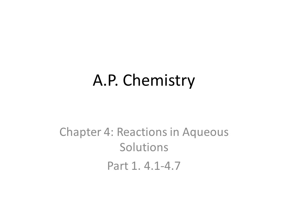 A.P. Chemistry Chapter 4: Reactions in Aqueous Solutions Part