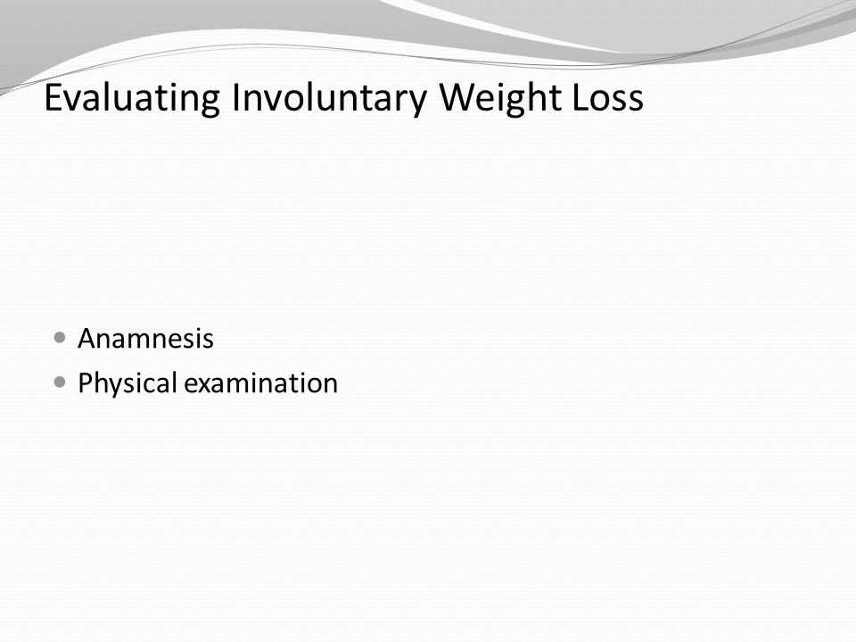 Evaluating Involuntary Weight Loss Anamnesis Physical examination