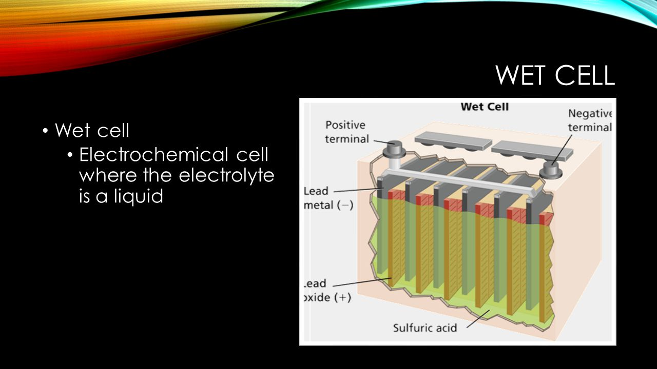 WET CELL Wet cell Electrochemical cell where the electrolyte is a liquid