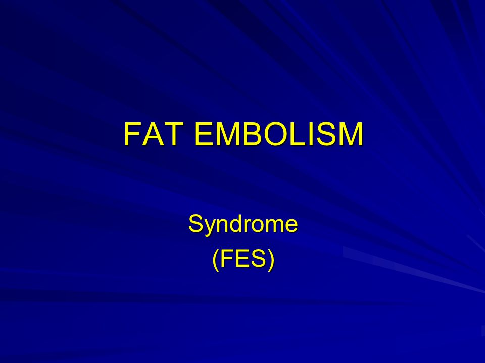 FAT EMBOLISM Syndrome FES Major Cause Of Mortality And Morbity