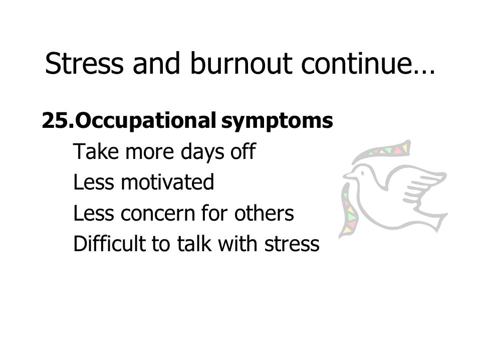 Stress and burnout continue… 25.Occupational symptoms Take more days off Less motivated Less concern for others Difficult to talk with stress