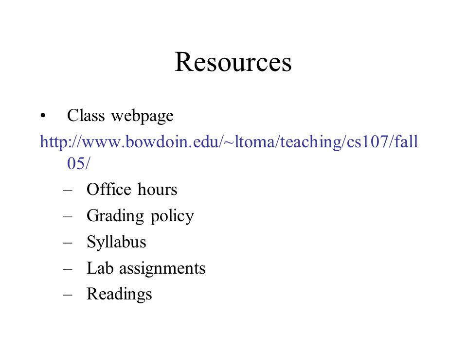 Resources Class webpage   05/ –Office hours –Grading policy –Syllabus –Lab assignments –Readings