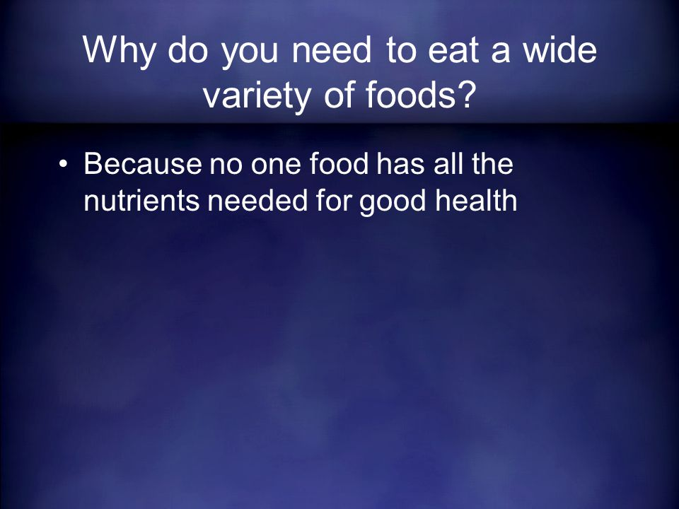 Because no one food has all the nutrients needed for good health