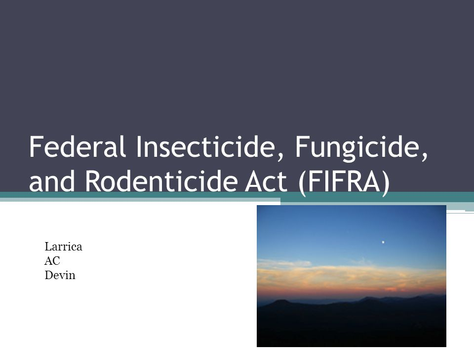 Federal Insecticide, Fungicide, and Rodenticide Act (FIFRA) Larrica AC Devin