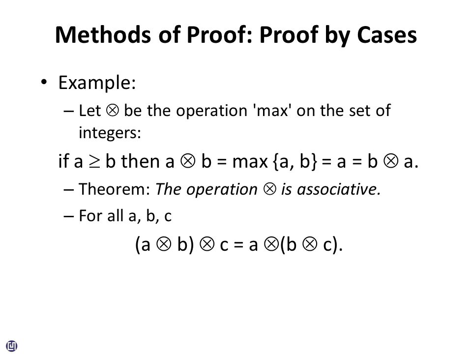 Example: – Let  be the operation max on the set of integers: if a  b then a  b = max {a, b} = a = b  a.