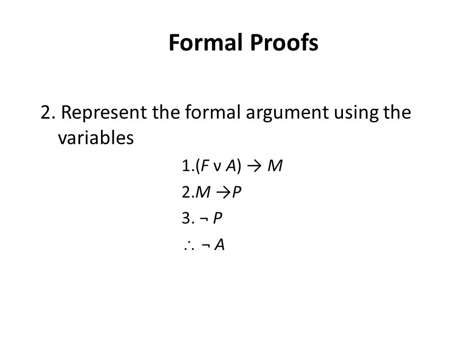 2. Represent the formal argument using the variables 1.(F ν A) → M 2.M →P 3.