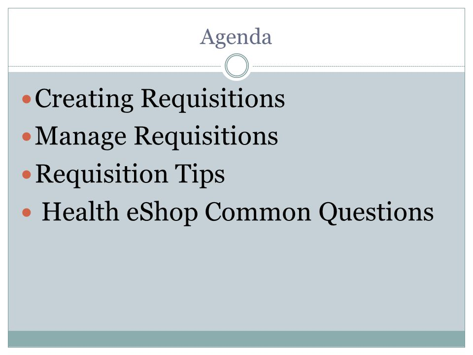 Agenda Creating Requisitions Manage Requisitions Requisition Tips Health eShop Common Questions