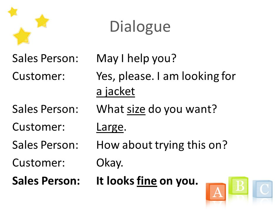 Dialogue Sales Person:May I help you. Customer:Yes, please.