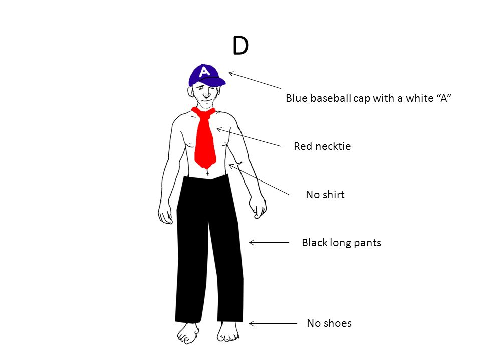 D Blue baseball cap with a white A Red necktie Black long pants No shirt No shoes