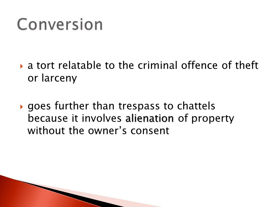  a tort relatable to the criminal offence of theft or larceny alienation  goes further than trespass to chattels because it involves alienation of property without the owner's consent