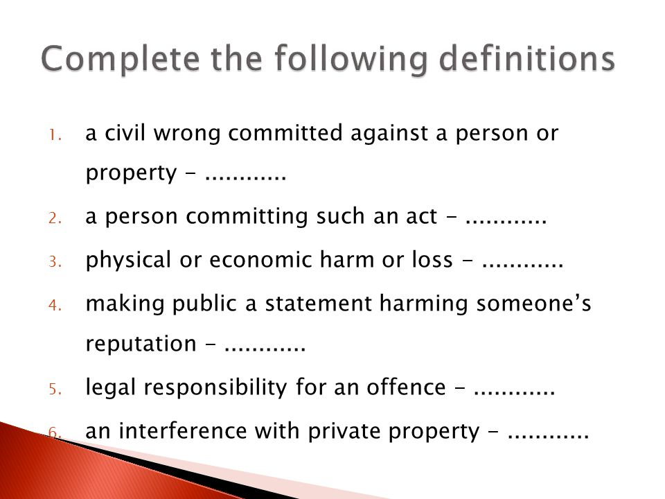 1. a civil wrong committed against a person or property