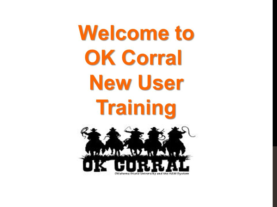 Welcome to OK Corral OK Corral New User Training