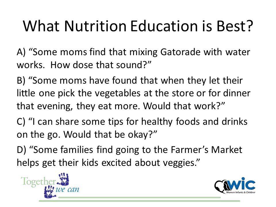 What Nutrition Education is Best. A) Some moms find that mixing Gatorade with water works.
