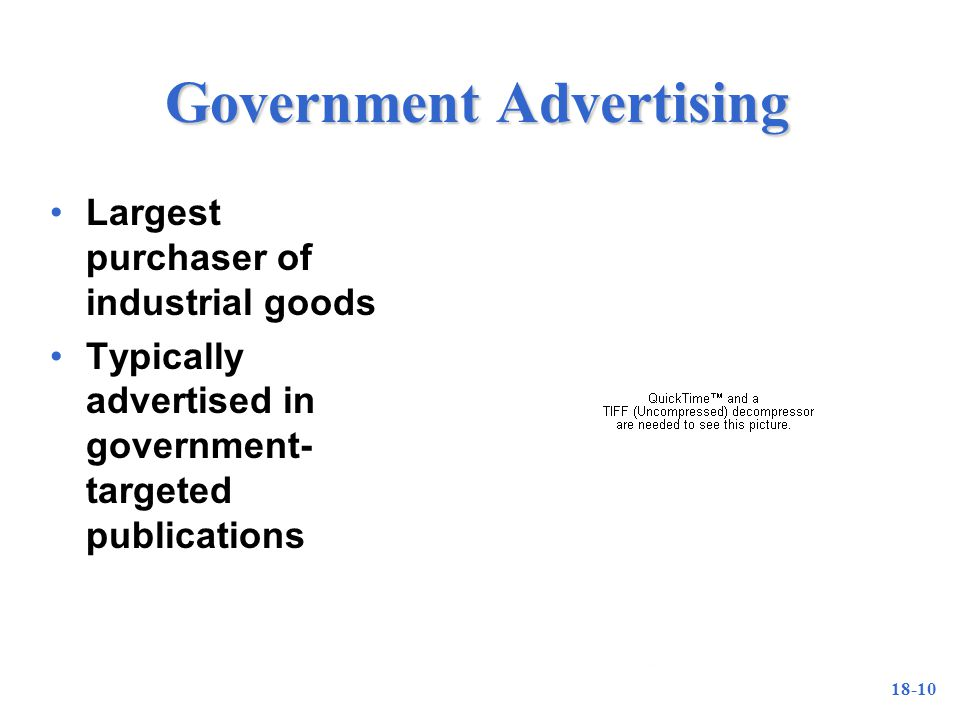 18-10 Government Advertising Largest purchaser of industrial goods Typically advertised in government- targeted publications