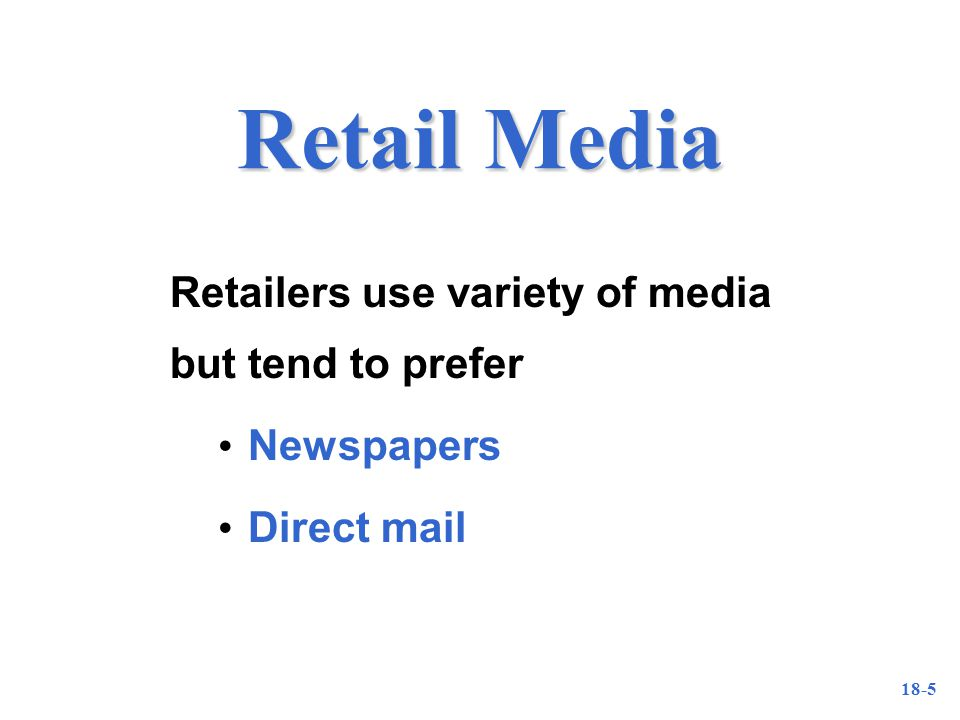 18-5 Retail Media Retailers use variety of media but tend to prefer Newspapers Direct mail